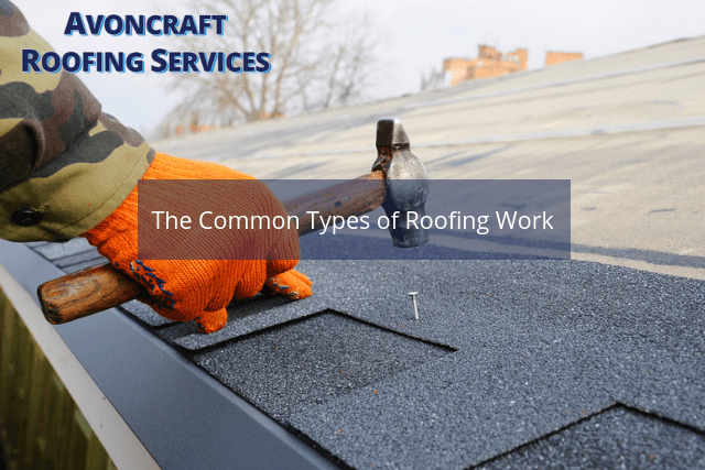 The Common Types of Roofing Work