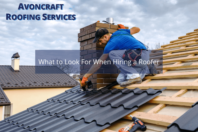 What to Look For When Hiring a Roofer